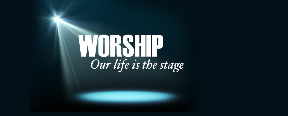 Worship_OurLifeIsTheStage