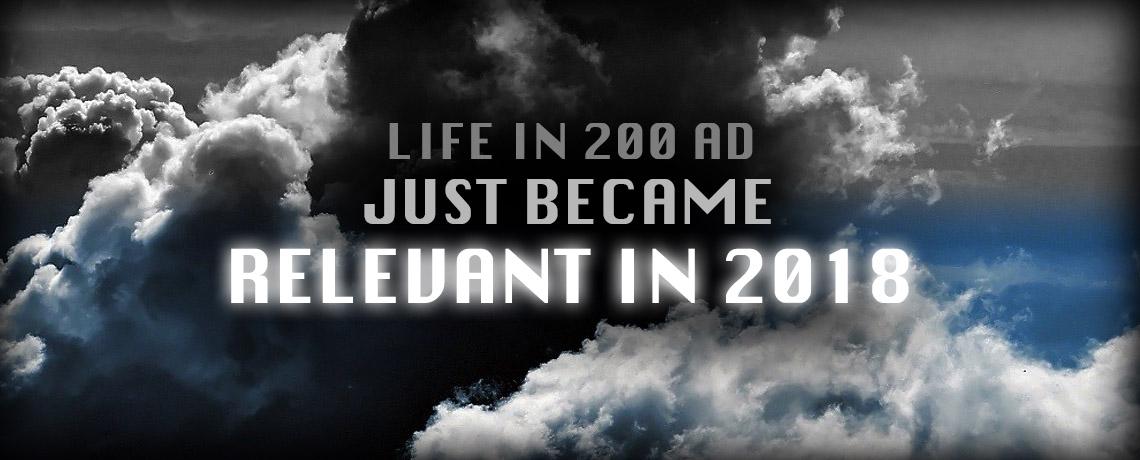 Life in 200 AD Relevant in 2018