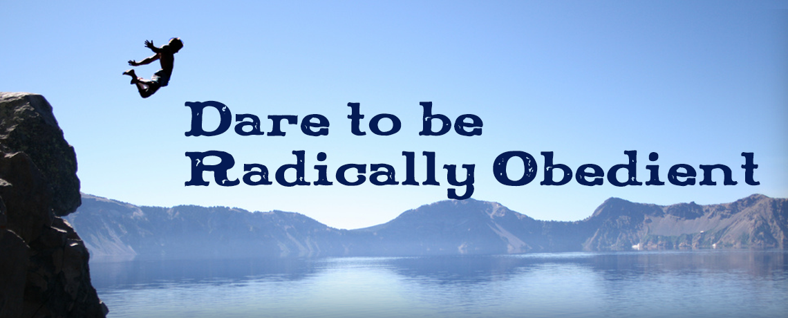 Dare to be Radically Obedient