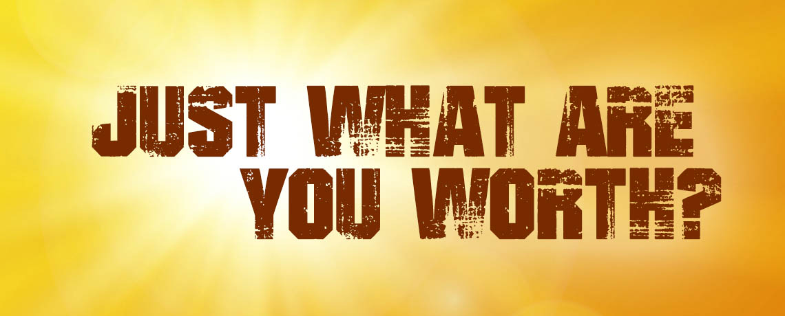Just What Are You Worth?