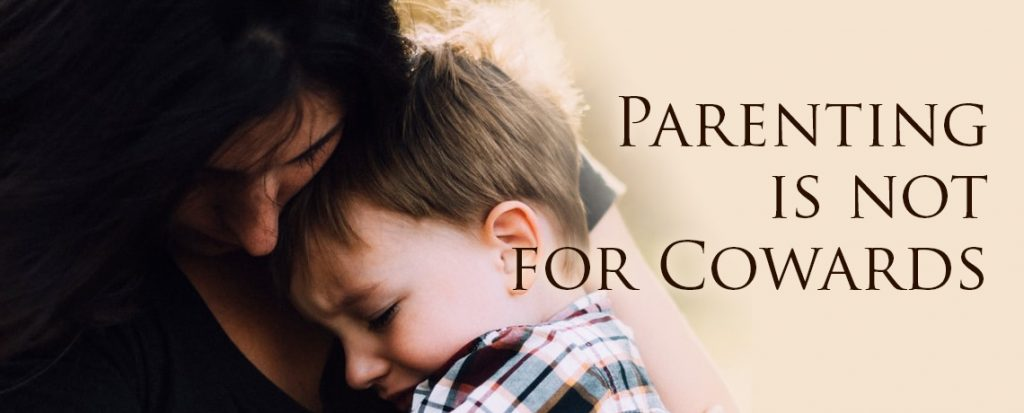 Parenting is Not For Cowards
