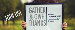"""Gather & Give Thanks"" - A Night of Worship @ Christ Fellowship"